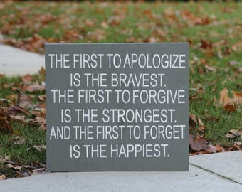 First to Apologize| Wood Sign, Forgiveness Sign | Brave Sign | Apologize, Forgive and Forget