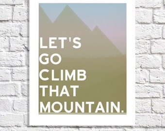 Mountain Climbing Art Gift For Mountain Climber Mountains Print Hiking Poster Nature Quote Wall Art Mountain Cabin Decor Adventure Nursery