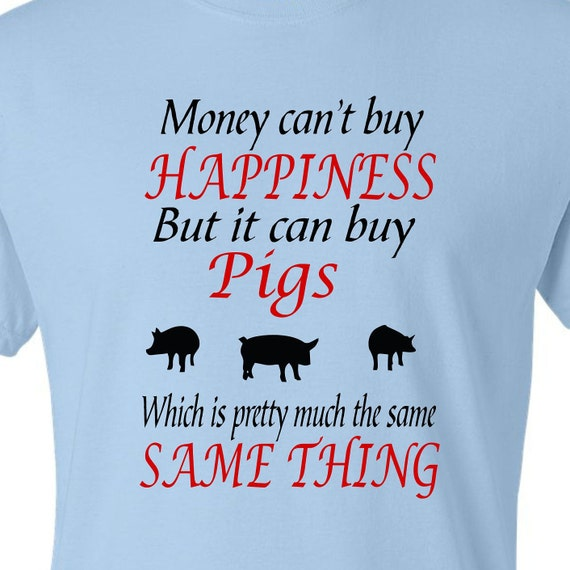 Money can't buy happiness, Pig shirt, Pig lovers funny shirt, LOL shirt, popular shirt, trending top,