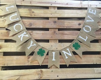 LUCKY IN LOVE Banner, St. Patrick's Day Decoration, Burlap Banner, St Patties Day Garland, Saint Patrick's Day Bunting, Photo Prop