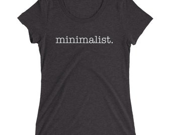 Minimalist T-Shirt, Tumblr Shirt, Tumblr Clothing, Gift for Her, Simple Life Mom, Tiny House, Live Simply, Minimalism, All You Need Is Less,