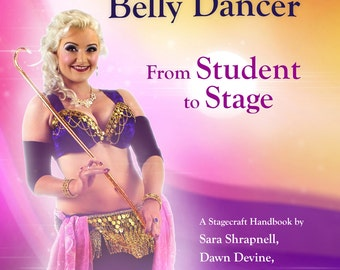 Becoming a Belly Dancer: From Student to Stage - A Guide Book for taking your bellydance performance technique to the next level *SIGNED*