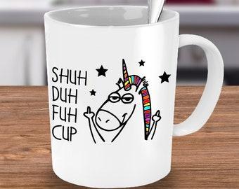 Shuh Duh Fuh Cup Mug, Office Gift, Coworker Mug, Coffee Mug, Work Mug, Coffee Mugs, Rude Text Mug, Unicorn Mug