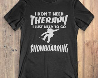 Snowboarding T-Shirt Gift: I Don't Need Therapy I Just Need To Go Snowboarding