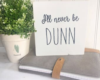 I'll never be dunn sign, rae dunn inspired sign, farmhouse sign, never be Dunn, hand painted rustic sign