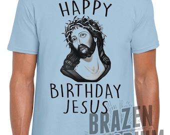 Happy Birthday Jesus, Funny Christmas Shirt, XMAS T-Shirt, Christmas Shirt, Christmas T Shirt, Christmas Humor, Jesus Shirt, Funny T-Shirt