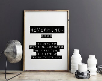 Nevermind funny gift Definition Funny quote Funny art print - Inspirational quote, Typography, Office Print wall decor