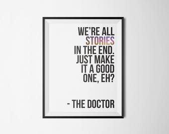 Doctor Who | We're all stories in the end. Just make it a good one, eh? | Type Poster | 5x7 8x10 11x14 16x20