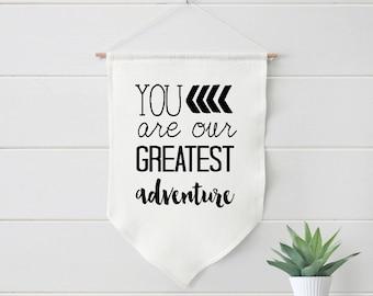Nursery Art, You are our Greatest Adventure, Farmhouse Linen Banner, Decor, Baby  #360