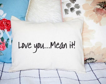 Personalizedpillow, cotton gift, 2nd anniversary best friend gift, own phrase design, engagement gift, love you mean it, custom pillow