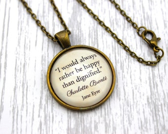 Jane Eyre, 'I Would Always Rather Be Happy Than Dignified', Charlotte Brontë Quote Necklace or Keychain, Keyring.
