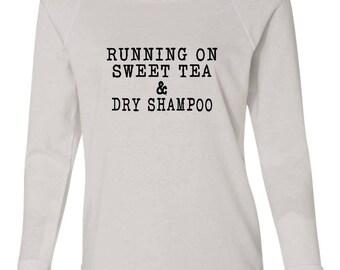 Running on Sweet Tea & Dry Shampoo Sweatshirt, Weekend Wear, Raglan, Fall 2017