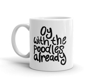 Oy With the Poodles Already Gilmore Girls Inspired Mug