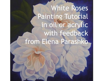 White roses painting tutorial in oil or acrylic with feedback from Elena Parashko, how to paint flowers, botanical painting instructions