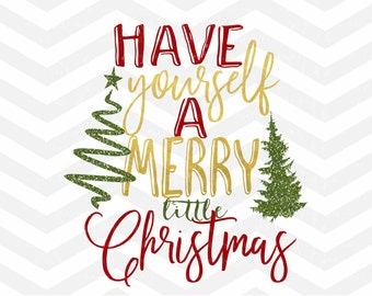 Have Yourself A Merry Little Christmas SVG File, Christmas Cut File, Holidays SVG, Merry Christmas, Cricut Cameo, Silhouette, Png, dfx