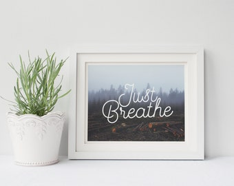 PRINTABLE Art Just Breathe Typography Art Print Forest Photography Print Forest Art Print Foggy Forest Print Office Decor Rustic Art Print