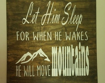 Let Him Sleep, For When He Wakes He Will Move Mountains