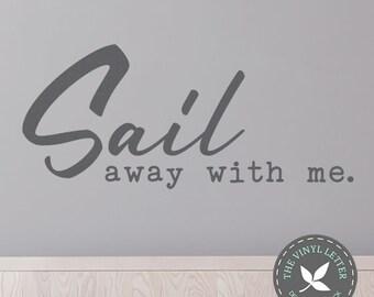 Sail Away With Me Lake Beach Modern | Vinyl Wall Home Decor Decal Sticker