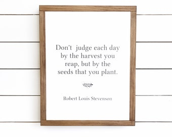 Don't judge each day by the harvest your reap | garden sign| plant sign | quote sign | Robert Louis Stevenson quote | harvest sign