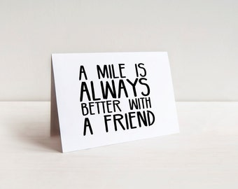 A Mile Is Better With A Friend, Printable Card, Gift For Runner, Greeting Card, Motivational Quote, Instant Download, Print Out, Quote Art