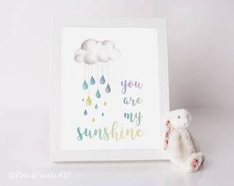 You are my Sunshine, Rain cloud print, Quote Nursery Print, Rainbow, Sunshine after the Rain, Printable Art