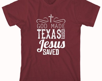 God Made. Texas Raised. Jesus Saved Shirt V.2, Texas Pride, Christian, Gift Idea - ID: 683