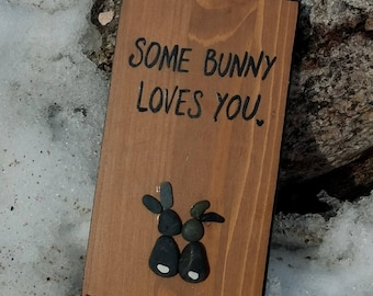 Some Bunny Loves You - Handpainted Wood & Pebble Sign
