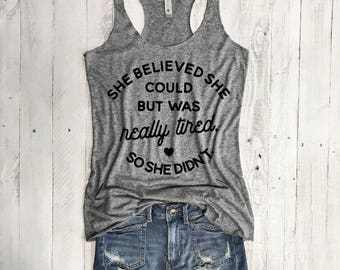She Believed She Could But Was Really Tired, So She Didn't...Funny Tank, Gym Shirt, Gym Tank, Yoga Top,Gym Top,Fitness Tank,Yoga Vest, tacos