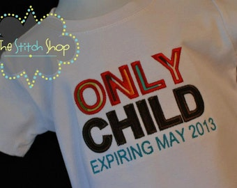 Only Child Expiring  Monogrammed and Appliqued Custom Shirt