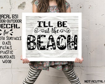 I'll Be At The Beach Decal, Beach Decal, Window Sticker, Bumper Sticker, Car, RV, Travel, Wall, Sign Making, Indoor Outdoor, Oracal 651