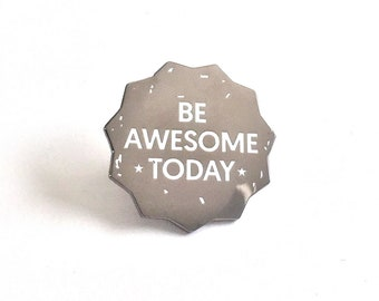 Be Awesome Today Enamel Pin