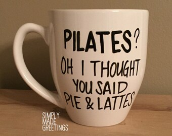 Pilates I thought you said pie and lattes mug, pie and lattes mug, funny mug, work out mug, humor mug, statement mug, gift for friend