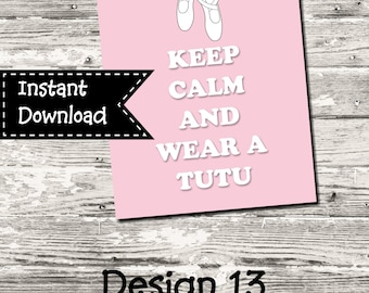INSTANT DOWNLOAD Keep Calm And Wear A Tutu Sign Printable