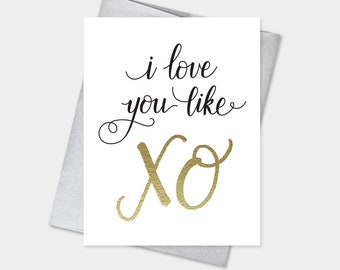 I Love You Like XO – Valentine's Day Greeting Card, Beyonce, birthday, anniversary, fun, love, handlettering, celebrate, gold, emboss