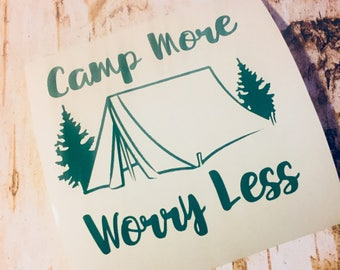 Camp More Worry Less // I Love Camping