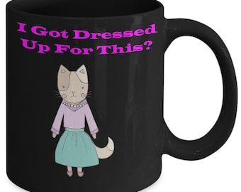 Kitty Cat I Dressed Up For This  Coffee Mug