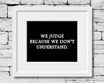 We Judge Because We Don't Understand, Inspirational Quotes, Motivational Print, Life Quote, Classroom Prints, High School Classroom Ideas