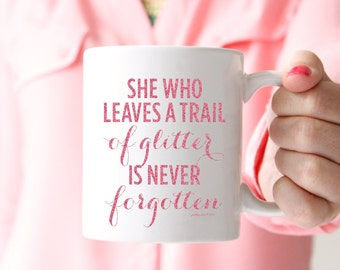 She Who Leaves A Trail Of Glitter Mug - Pink Gifts - Sparkle Coffee Mug - Tea - Chic - Pink Glitter - She Leaves a Little Sparkle