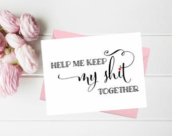 Funny Asking Bridesmaid cards. Help me keep my shit together. Cute Sister MAid of honor, Matron of honor, Bridesmaid proposal card