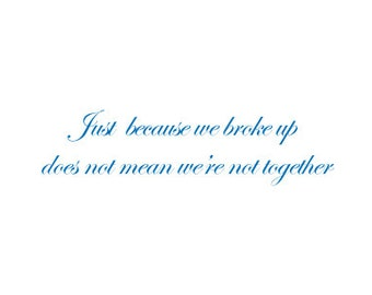 Just because we broke up does not mean we're not together - Cute card for the love of your life