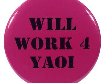 Anime Yaoi 2.25 Inch Button Will Work 4 Yaoi