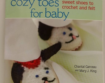 Cozy Toes for Baby, Sweet shoes to Crochet and Felt by Chantal Garceau and Mary J. King