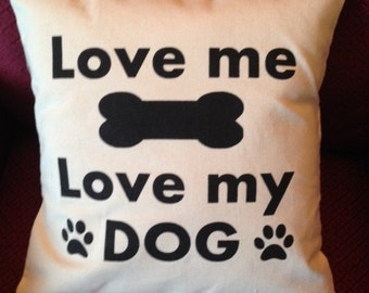 Love Me Love My Dog PILLOW COVER QUOTE