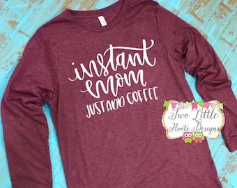 Instant Mom just add Coffee Shirt  - Mom Shirt ~ Momlife Tee  ~ Arrows Shirt ~ Mom life Tee  ~ Coffee ~ Mom Coffee Shirt