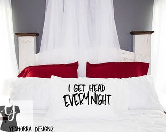 Funny Pillow Case, Bachelor Gift, Gag Gift, Novelty Gift, I Get Head Every Night, Dirty Mind Gift, Gift for Him, Groom Gift, Wedding Gift