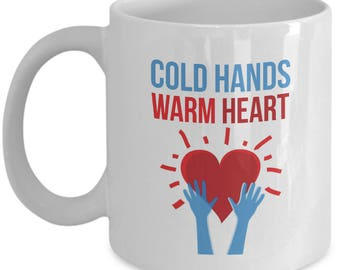 Cold Hands Warm Heart - Kind, Loving, Caring Coffee Mug Cup