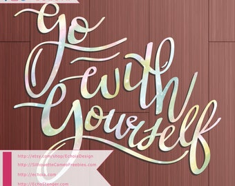 Go With Yourself - Hand Lettered SVG, PNG, DXF cut file