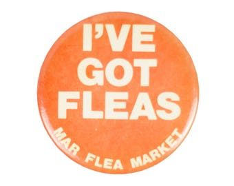 "3"" I've got Fleas Mar Flea Market pin"