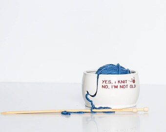 "Ceramic Yarn Bowl | Funny Yarn Bowl | Gift for Knitter | ""Yes I knit No I am not old"" handmade in my Charleston, SC studio"