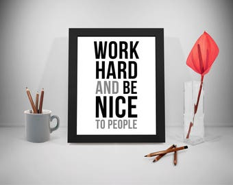 Work Hard And Be Nice To People, Work Hard And Be Nice To People Print, Work Hard And Be Nice Poster, Quotes Instant, Positive Quotes